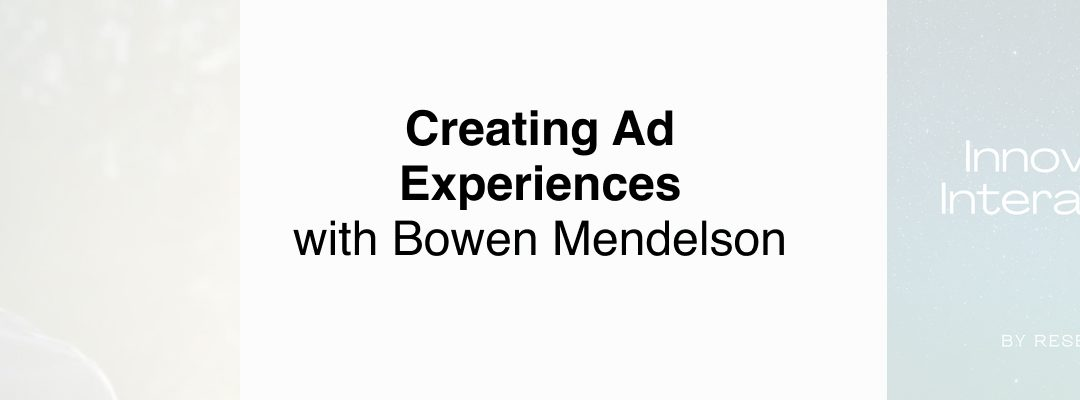 Creating Ad Experiences with Bowen Mendelson