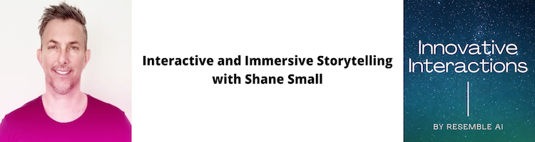 Interactive and Immersive Storytelling with Shane Small